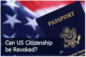 Can US Citizenship be Revoked?